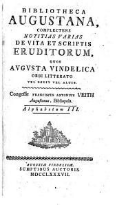 Bibliotheca Augustana: Complectens Notitias Varias De Vita Et Scriptis Eruditorum, Quos Avgvsta Vindelica Orbi Litterato Vel Dedit Vel Aluit. Alphabetum III, Volume 3