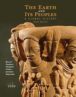 The Earth and Its Peoples  A Global History  Volume I  To 1550 Book