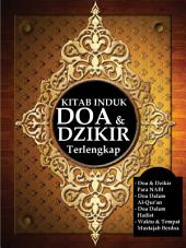 Kitab Induk Doa & Dzikir Terlengkap: Doa & Dzikir Para NABI, Doa Dalam Al-Qur'an, Doa Dalam Hadits, Waktu & Tempat Mustajab Berdoa