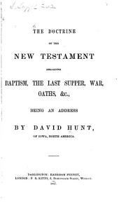 The Doctrine of the New Testament Regarding Baptism, the Last Supper, War, Oaths, &c