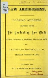 Law Abridgement: Closing Address Delivered Before the Graduating Law Class of the University of Michigan, March 20, 1879