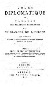 Cours diplomatique: ou, Tableau des relations extérieures des puissances de l'Europe, Volume3
