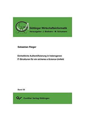 Einheitliche Authentifizierung in heterogenen IT Strukturen f  r ein sicheres e Science Umfeld PDF