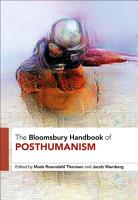 The Bloomsbury Handbook of Posthumanism PDF