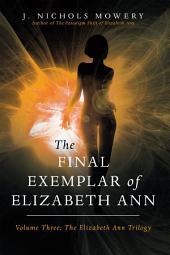 The Final Exemplar of Elizabeth Ann: Volume Three: the Elizabeth Ann Trilogy