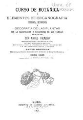 Curso de botánica: ó Elementos de organografia, fisiologia, metodologia y geograffa de las plantas con la calsificacion y caractéres de sus familias, Volumen 2