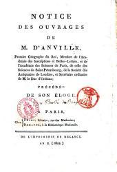 Notice des ouvrages de M. d'Anville, premier géographe du roi...: précédée de son éloge