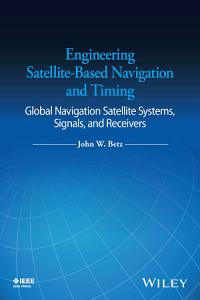 Engineering Satellite Based Navigation and Timing