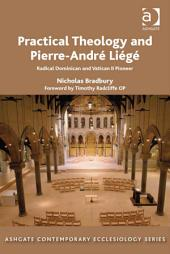 Practical Theology and Pierre-André Liégé: Radical Dominican and Vatican II Pioneer