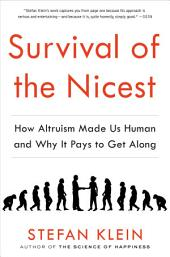 Survival of the Nicest: How Altruism Made Us Human and Why It Pays to Get Along