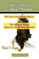 The Fuller Creek Series  The Case of the Missing Mascot   The Haunted House  Quest for the Hidden Treasure  PDF