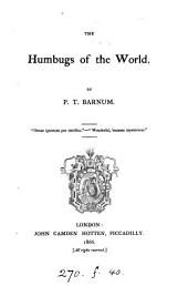 The Humbugs of the World: An Account of Humbugs, Delusions, Impositions, Quackeries, Deceits and Deceivers Generally, in All Ages
