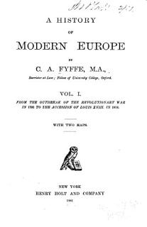 A History of Modern Europe  From the outbreak of the revolutionary war in 1792 to the accession of Louis XVIII in 1814 Book
