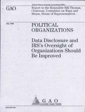 Political Organizations: Data Disclosure and IRS's Oversight of Organizations Should Be Improved