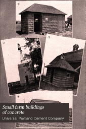 Small Farm Buildings of Concrete: A Booklet of Practical Information for the Farmer and Rural Contractor