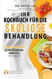 Ihr Kochbuch für die Skoliose Behandlung: Essen Sie sich Ihren Weg zu einer gesünderen Wirbelsäule