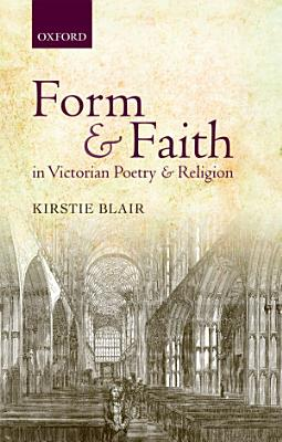 Form and Faith in Victorian Poetry and Religion PDF