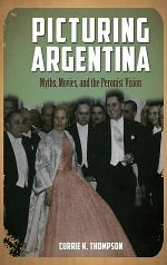 Picturing Argentina: Myths, Movies, and the Peronist Vision