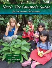 Noni: The Complete Guide for Consumers and Growers