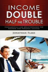 Income Double/Half the Trouble: Fundamentals and Breakthroughs for Business and Personal Success
