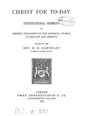 Christ for to-day; international sermons by eminent preachers of the Episcopal Church in England and America, ed. by H.D. Rawnsley