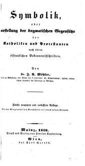 Symbolik, oder Darstellung der dogmatischen Gegensätze der Katholiken und Protestanten, nach ihren öffentlichen Bekenntnissschriften
