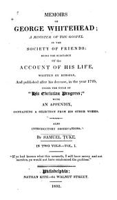 Memoirs of George Whitehead, a Minister of the Gospel in the Society of Friends: Being the Substance of the Account of His Life, Volumes 1-2