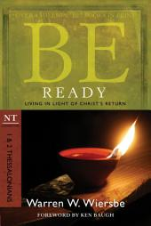 Be Ready (1 & 2 Thessalonians): Living in Light of Christ's Return