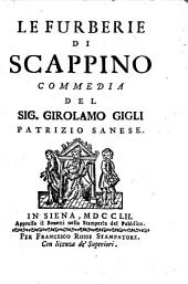 Le Furberie di Scappino, commedia. [In three acts and in prose. Translated from Molière by Sig. G. Gigli.]