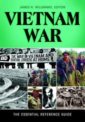 Vietnam War: The Essential Reference Guide