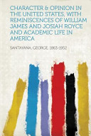 Character and Opinion in the United States  with Reminiscences of William James and Josiah Royce and Academic Life in America PDF