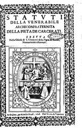 Statuti della venerabile Archiconfraternita della pieta de carcerati. Eretta nella chiesa di S. Giouanni della Pigna di Roma, nuouamente riformati