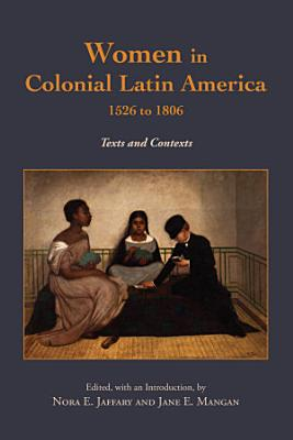 Women in Colonial Latin America  1526 to 1806
