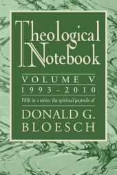 Theological Notebook: Volume 5: 1993-2010: The Spiritual Journals of Donald G. Bloesch