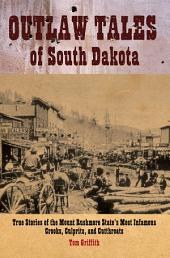 Outlaw Tales of South Dakota: True Stories Of The Mount Rushmore State's Most Infamous Crooks, Culprits, And Cutthroats