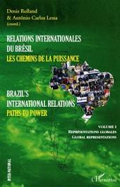 Relations internationales du Brésil, Les chemins de la Puissance (Volume I): Brazil's international relations, Paths to power - Représentations globales, Global representations