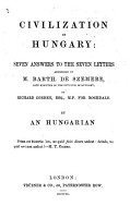 Civilization in Hungary  Seven Answers to the Seven Letters addressed by B  de Szemere     to Richard Cobden      By an Hungarian PDF