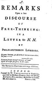 Remarks Upon a Late Discourse of Free-thinking: In a Letter to N. N. By Phileleutherus Lipsiensis, Volume 5