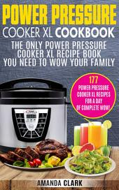 Power Pressure Cooker XL Cookbook: The Only Power Pressure Cooker XL Recipe Book You Need To Wow Your Family