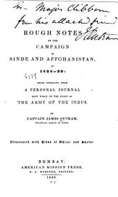 Rough Notes of the Campaign in Sinde and Affghanistan in 1838-39: Being Extracts from a Personal Journal Kept While on the Staff of the Army of the Indus