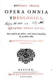 Opera omnia theologica: in quatuor tomos divisa : ante quidem per partes, nunc autem coniunctim & accuratius edita. Continens Annotationes Ad Vetus Testamentum, Volume 1