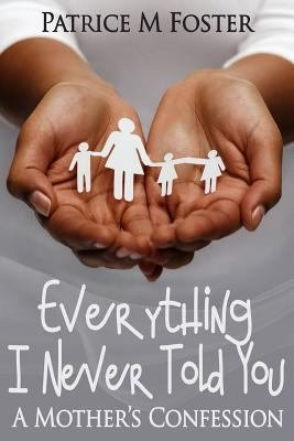 Everything I never told you  A Mother s Confession PDF