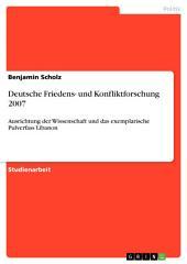 Deutsche Friedens- und Konfliktforschung 2007: Ausrichtung der Wissenschaft und das exemplarische Pulverfass Libanon
