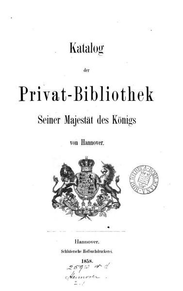 Download Katalog der Privat Bibliothek seiner Majest  t des K  nigs von Hannover   With  Nachtrags Katalog Book