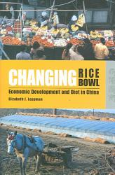 Changing Rice Bowl Economic Development And Diet In China Book PDF