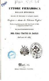 Ettore Fieramosca ballo storico diviso in un prologo e cinque parti composto e diretto da Salvatore Taglioni [ ...]