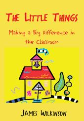 The Little Things: Making a Big Difference in the Classroom