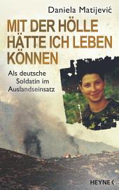 Mit der Hölle hätte ich leben können: Als deutsche Soldatin im Auslandseinsatz