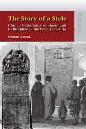 The Story of a Stele: China's Nestorian Monument and Its Reception in the West, 1625-1916