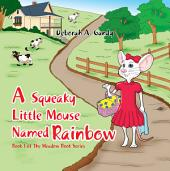 A Squeaky Little Mouse Named Rainbow: Meadow Books